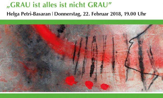 "Ausstellungseröffnung ""GRAU ist alles ist nicht GRAU"" – Helga Petri-Basaran"